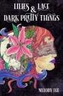 Lilies & Lace & Dark Pretty Things: Poetry from the Heart Cover Image
