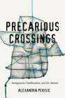 Precarious Crossings: Immigration, Neoliberalism, and the Atlantic Cover Image