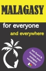 Malagasy for everyone and everywhere: Get fluent & increase your malagasy vocabulary, malagasy language learning, malagasy grammar, for Beginners, lea Cover Image