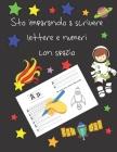 Sto imparando a scrivere lettere e numeri con spazio: libri per tracciare le lettere per bambini di 4-8 anni, pagine per imparare a scrivere lettere e Cover Image