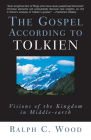 The Gospel According to Tolkien: Visions of the Kingdom in Middle-Earth (Gospel According To...) Cover Image