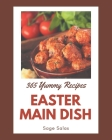 365 Yummy Easter Main Dish Recipes: Making More Memories in your Kitchen with Yummy Easter Main Dish Cookbook! Cover Image
