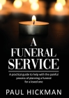 A Funeral Service: An easy to read, practical guide to support families through the painful process of planning the funeral service of a Cover Image