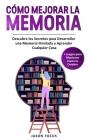 Cómo Mejorar la Memoria: Descubre los Secretos para desarrollar una Memoria Ilimitada y Aprender cualquier cosa + Juegos para Mantener Joven tu Cover Image