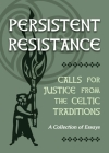 Persistent Resistance: Calls for Justice from the Celtic Traditions: A Collection of Essays Cover Image