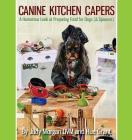 Canine Kitchen Capers: A Humorous Look at Preparing Food for Dogs (& Spouses) Cover Image