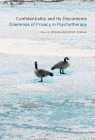 Confidentiality and Its Discontents: Dilemmas of Privacy in Psychotherapy (Psychoanalytic Interventions) Cover Image