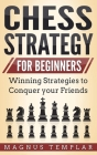 Chess Strategy for Beginners: Winning Strategies to Conquer your Friends Cover Image