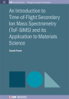 An Introduction to Time-Of-Flight Secondary Ion Mass Spectrometry (Tof-Sims) and Its Application to Materials Science (Iop Concise Physics) Cover Image