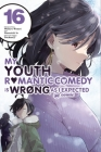 My Youth Romantic Comedy Is Wrong, As I Expected @ comic, Vol. 16 (manga) Cover Image