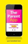 The Parent App: Understanding Families in the Digital Age Cover Image