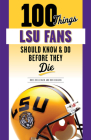100 Things LSU Fans Should Know & Do Before They Die (100 Things...Fans Should Know) Cover Image
