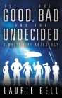 The Good, the Bad and the Undecided: A White Fire Anthology Cover Image