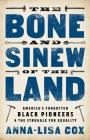 The Bone and Sinew of the Land: America's Forgotten Black Pioneers and the Struggle for Equality Cover Image
