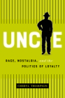 Uncle: Race, Nostalgia, and the Politics of Loyalty Cover Image