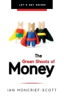 The Green Shoots of Money: Let's Get Going! Cover Image