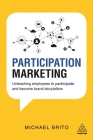 Participation Marketing: Unleashing Employees to Participate and Become Brand Storytellers Cover Image