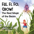 Fee, Fi, Fo, Grow! The Real Magic of the Beans Cover Image