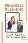 Financial Planning: How To Build Your Own Financial Plan: Create A Financial Plan Cover Image