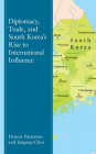 Diplomacy, Trade, and South Korea's Rise to International Influence Cover Image