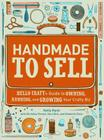 Handmade to Sell: Hello Craft's Guide to Owning, Running, and Growing Your Crafty Biz Cover Image