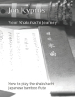 Your Shakuhachi Journey: How to play the shakuhachi Japanese bamboo flute Cover Image