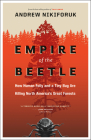 Empire of the Beetle: How Human Folly and a Tiny Bug Are Killing North America's Great Forests (David Suzuki Foundation Series) Cover Image