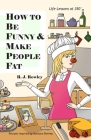 How to Be Funny and Make People Fat Cover Image