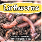 Earthworms: Discover Pictures and Facts About Earthworms For Kids! Cover Image