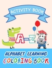 A-Z Alphabet Learning Coloring Book: Fun Alphabet Learning and Writing Practice Activity Book For Kids Aged 3-5 Preschool Practical Workbook Cover Image
