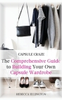 Capsule Craze: The Comprehensive Guide to Building Your Own Capsule Wardrobe Cover Image