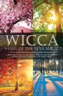 Wicca Wheel of the Year Magic: A Beginner's Guide to the Sabbats, with History, Symbolism, Celebration Ideas, and Dedicated Sabbat Spells Cover Image