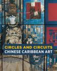 Circles and Circuits: Chinese Caribbean Art Cover Image