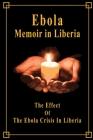 Ebola Memoir in Liberia: The Effect Of The Ebola Crisis In Liberia: Memoir Book Cover Image