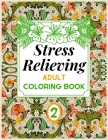Stress Relieving ADULT COLORING BOOK: An Adult Coloring Book with Flower Collection, Stress Relieving Designs for Adults Relaxation Cover Image