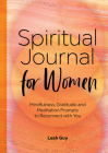 A Spiritual Journal for Women: Mindfulness, Gratitude, and Meditation Prompts to Reconnect with Yourself Cover Image