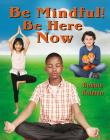 Be Mindful! Be Here Now Cover Image