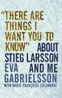 There Are Things I Want You to Know about Stieg Larsson and Me Cover Image