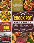 Crock Pot Cookbook For Beginners: A Crock Pot Cookbook with Over 500 Crockpot Recipes ( Slow Cooking Breakfast - Easy Instant Pot Lunch - Pressure Coo Cover Image