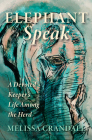 Elephant Speak: A Devoted Keeper's Life Among the Herd Cover Image