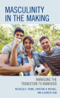 Masculinity in the Making: Managing the Transition to Manhood Cover Image