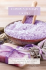 Homemade Soaps Recipes: Creative Homemade Soap Recipes for Clean and Healthy Skin, Energy Boosting and Happy Living Cover Image
