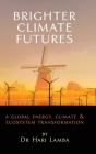 Brighter Climate Futures: A Global Energy, Climate & Ecosystem Transformation Cover Image