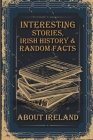 Interesting Stories, Irish History & Random Facts About Ireland: Great Book Of Ireland Cover Image