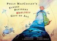 Polly Maccauley's Finest, Divinest, Wooliest Gift of All: A Yarn for All Ages Cover Image