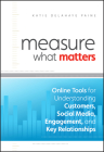 Measure What Matters: Online Tools for Understanding Customers, Social Media, Engagement, and Key Relationships Cover Image