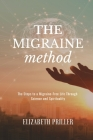 The Migraine Method: The Steps to a Migraine-Free Life Through Science and Spirituality Cover Image