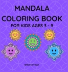 Mandala Coloring Book for Kids Ages 3 - 9: Beautiful Mandalas for Relaxation with Easy Designs / Coloring Book for Kids / Enjoy Coloring Mandalas / Ma Cover Image
