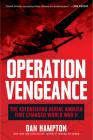 Operation Vengeance: The Astonishing Aerial Ambush That Changed World War II Cover Image