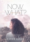 Now What? A quick guide to help you rise when life knocks you down Cover Image